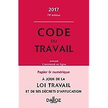 Code du travail 2017, annoté et commenté (Codes Dalloz Universitaires et Professionnels) (French Edition)