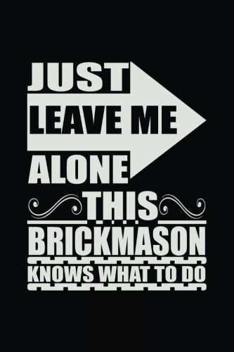 Just Leave Me Alone This Brickmason Knows What To Do: Blank Lined Notebook Journal ebook