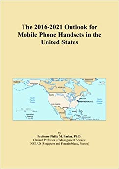 The 2016-2021 Outlook for Mobile Phone Handsets in the United States