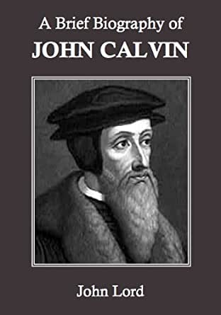 the life achievements and influence of john calvin The man god mastered: a brief biography of john calvin  davies, alfred t  john calvin and the influence of protestantism on national life and character.