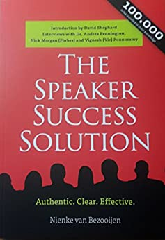 The Speaker Success Solution: Authentic. Clear. Effective. by [van Bezooijen, Nienke]