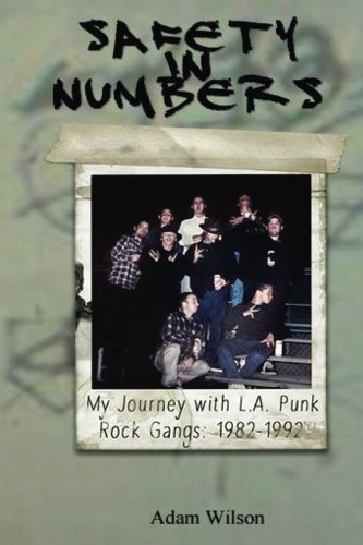 Safety In Numbers: My Journey with L.A. Punk Rock Gangs 1982-1992 (Please Kill Me Oral History Of Punk)