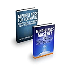 MINDFULLNESS: Mindfulness for Beginners & Mindfulness Mastery Bundle Box: Change your life by Living in the Present Moment without stress, Find your Peace ... Happiness, Stress management, Anxiety)