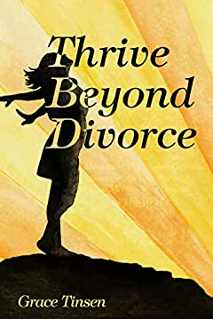 Thrive Beyond Divorce: Mastering The Money Game, Discovering Your Purpose, and Offering Your Genius to The World