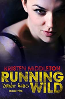 Running Wild (Zombie Games Book Two) A Zombie Apocalypse Adventure by [Middleton, Kristen, Middleton, K.L., Alexandra, Cassie]