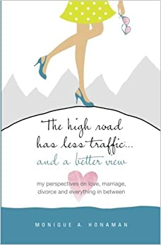 Book The High Road Has Less Traffic ...: and a better view (Volume 1) by Monique A. Honaman (2013-06-18)