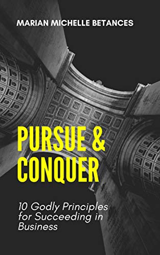 PURSUE & CONQUER: 10 GODLY PRINCIPLES FOR SUCCEEDING IN BUSINESS