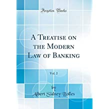 A Treatise on the Modern Law of Banking, Vol. 2 (Classic Reprint)