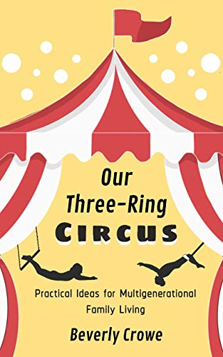 Pdf Parenting Our Three-Ring Circus: Practical Ideas for Multigenerational Family Living