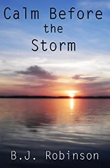 Calm Before the Storm (Storms of Life, Volume 1) by [Robinson, B. J.]