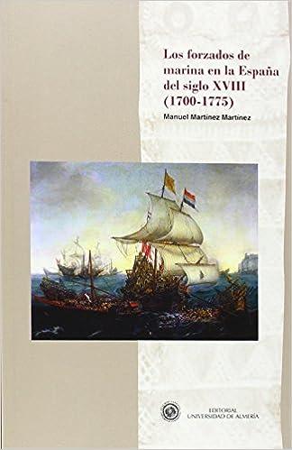 Los forzados de marina en la España del siglo XVIII Historia: Amazon.es: Martínez Martínez, Manuel: Libros