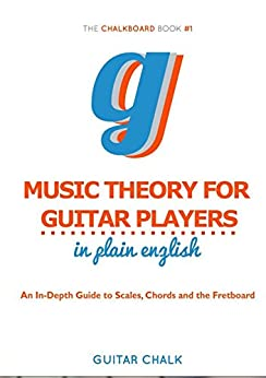 Music Theory for Guitar Players in Plain English: An In-Depth Guide to Scales, Chords and the Fretboard by [Kittleberger, Bobby]