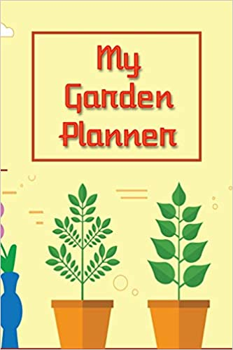 My Garden Planner: Plan it, Plant it and Grow it!: Upfront
