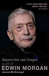 Beyond the Last Dragon: A Life of Edwin Morgan