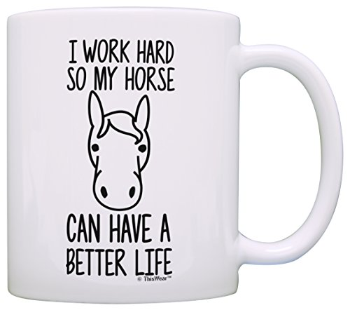 Horse Gifts for Girls I Work Hard so my Horse Can Have a Better Life Girl Horse Gifts Dressage Gift Coffee Mug Tea Cup ()