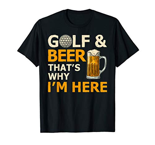 - Golf And Beer That's Why I'm Here Beer Lover Shirt