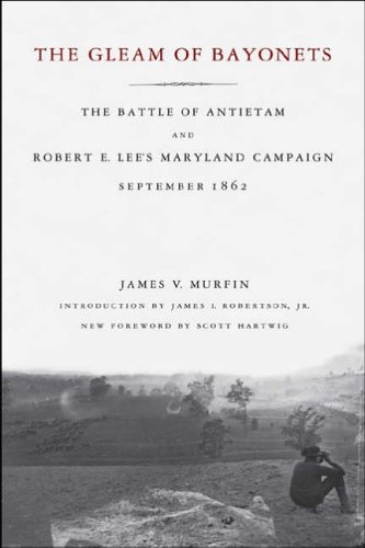 The Gleam of Bayonets : The Battle of Antietam and the Maryland Campaign of 1862