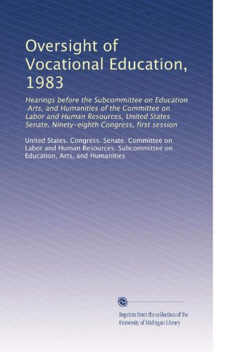 Oversight of Vocational Education, 1983: Hearings before the Subcommittee on Education, Arts, and Humanities of the Committee on Labor and Human ... Senate, Ninety-eighth Congress, first session