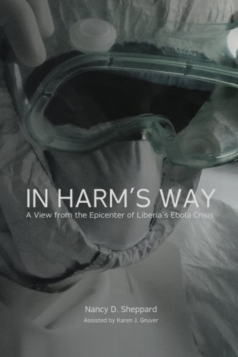 In Harm's Way:: A View from the Epicenter of Liberia's Ebola Crisis