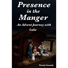 Presence in the Manger: An Advent Journey with Luke