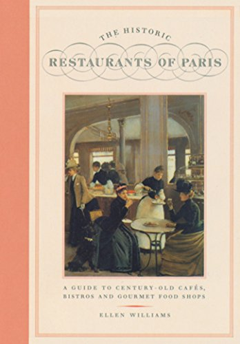 The Historic Restaurants of Paris: A Guide to Century-Old Cafes, Bistros, and Gourmet Food Shops
