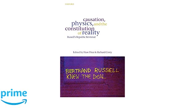 Causation, Physics, and the Constitution of Reality: Russells Republic Revisited