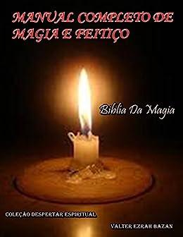 MANUAL COMPLETO DA MAGIA E FEITIÇO: Biblía da Magia