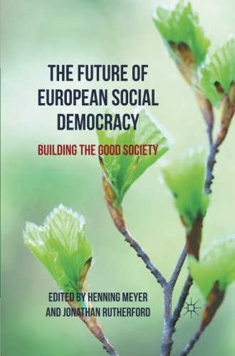 The Future of European Social Democracy: Building the Good Society