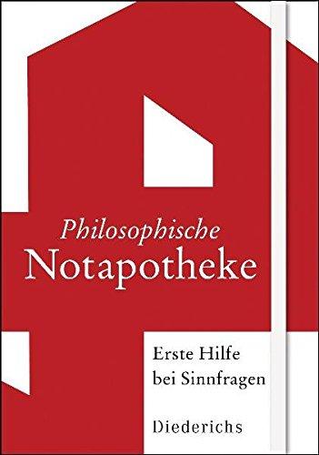 Philosophische Notapotheke: Erste Hilfe bei Sinnfragen