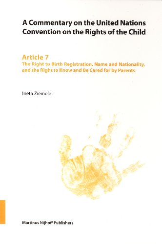 A Commentary on the United Nations Convention on the Rights of the Child, Article 7: The Right to Birth Registration, Name and Nationality, and the Right to Know and Be Cared for by Parents (v. 7)