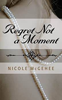 Regret Not a Moment by [McGehee, Nicole]