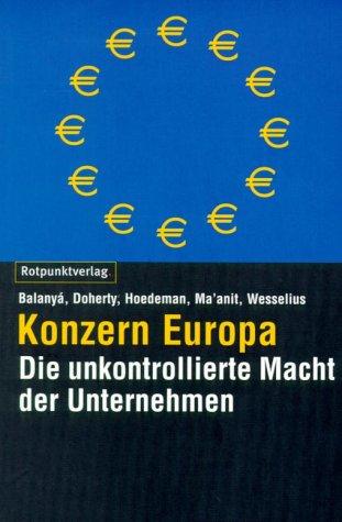 Konzern Europa: Die unkontrollierte Macht der Unternehmen