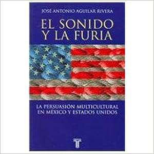 Descarga gratuita de libros electrónicos en formato pdf. El Sonido Y La Furia: La Persuasion Multicultural en Mexico Y Estados Unidos en español PDF PDB CHM