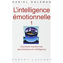 L'intelligence émotionnelle 1: Comment transformer ses émotions en intelligence