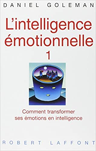 Télécharger en ligne L'INTELLIGENCE EMOTIONNELLE. : Comment transformer ses émotions en intelligence pdf ebook