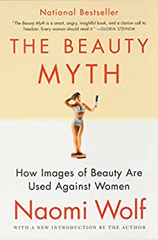 The Beauty Myth: How Images of Beauty Are Used Against Women by [Wolf, Naomi]