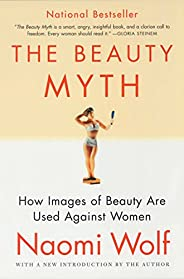 The Beauty Myth: How Images of Beauty Are Used Against Women (English Edition)