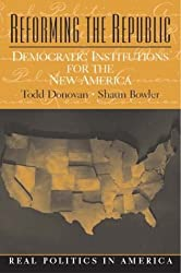 Reforming the Republic: Democratic Institutions for the New America