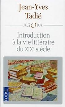 Introduction à la vie littéraire du XIXe siècle par Tadié
