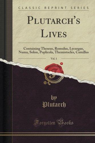 Plutarch's Lives, Vol. 1: Containing Theseus, Romulus, Lycurgus, Numa, Solon, Poplicola, Themistocles, Camillus (Classic Reprint)