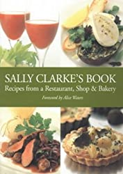 Sally Clarke's Book: Recipes from a Restaurant,Shop and Bakery