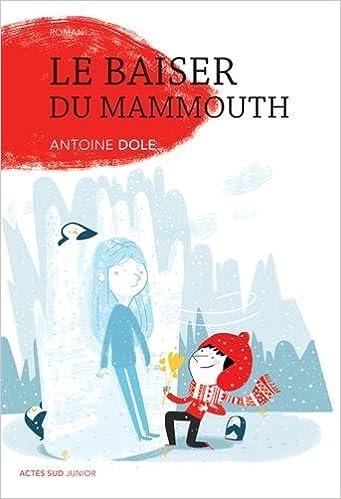 Le baiser du mammouth - Antoine Dole