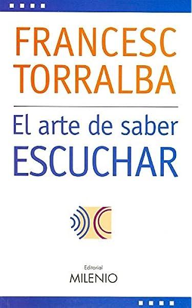 El arte de saber escuchar (Estilos): Amazon.es: Torralba Roselló, Francesc: Libros