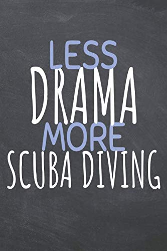 Less Drama More Scuba Diving: Scuba Diving Notebook, Planner or Journal | Size 6 x 9 | 110 Dot Grid Pages | Office Equipment, Supplies |Funny Scuba Diving Gift Idea for Christmas or Birthday