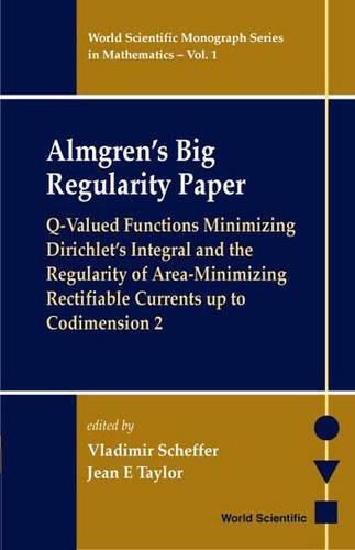 Read Online Almgren's Big Regularity Paper: Q-Valued Functions Minimizing Dirichlet's Integral and the Regularity of Area-Minimizing Rectifiable Currents Up to ... Scientific Monograph Series in Mathematics) pdf