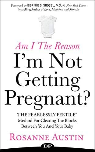 Am I the Reason I'm Not Getting Pregnant?: The Fearlessly Fertile Method for Clearing the Blocks between You and Your Baby
