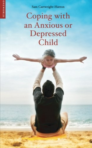 Coping with an Anxious or Depressed Child: A CBT Guide for Parents and Carers (Coping with (Oneworld))