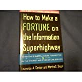 How to Make a Fortune on the Information Superhighway, Laurence A. Canter, 0062701312