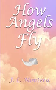 How Angels Fly by J. L. Montera (2015-12-21)