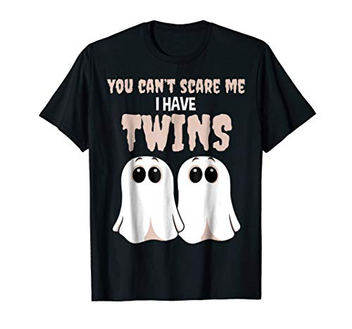 You Can't Scare Me I Have Twins Halloween Costume T-Shirt